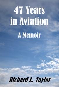 47 Years in Aviation da Richard L. Taylor