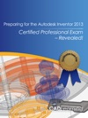 Preparing For The Autodesk Inventor 2013 Certified Professional Exam  Revealed