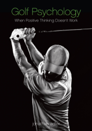 Golf Psychology: When Positive Thinking Doesn't Work book