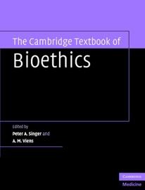 The Cambridge Textbook Of Bioethics