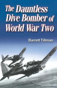 The Dauntless Dive Bomber of World War Two da Barrett Tillman