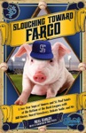 Slouching Toward Fargo A Two-Year Saga Of Sinners And St Paul Saints At The Bottom Of The Bush Leagues With Bill Murray Darryl Strawberry Dakota Sadie And Me