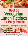 Best 50 Vegetarian Lunch Recipes For Busy People