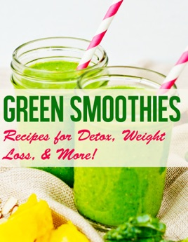 Green Smoothie Recipes Recipes For Detox Weight Loss More