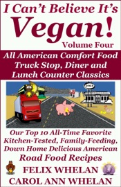 I Can T Believe It S Vegan Volume 4 All American Comfort Food Truck Stop Diner And Lunch Counter Classics Our Top 10 All Time Favorite Kitchen Tested Family Feeding Down Home Delicious American Road Food Recipes