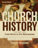Church History, Volume One: From Christ to the Pre-Reformation - Everett Ferguson