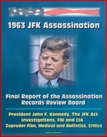 1963 JFK ASSASSINATION: FINAL REPORT OF THE ASSASSINATION RECORDS REVIEW BOARD - PRESIDENT JOHN F. KENNEDY, THE JFK ACT, INVESTIGATIONS, FBI AND CIA, ZAPRUDER FILM, MEDICAL AND BALLISTICS, CRITICS