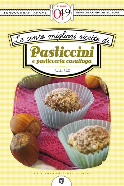 Le cento migliori ricette di pasticcini e pasticceria casalinga by Emilia Valli