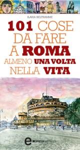 101 cose da fare a Roma almeno una volta nella vita da Ilaria Beltramme