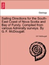 Sailing Directions For The South-East Coast Of Nova Scotia And Bay Of Fundy Compiled From Various Admiralty Surveys By G F McDougall THIRD EDITION
