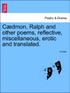 Cdmon Ralph And Other Poems Reflective Miscellaneous Erotic And Translated