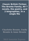Classic British Fiction The Bronte Family All 7 Novels The Poetry And 2 Biographies In A Single File