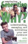 Employing Generation Why Understanding Managing And Motivating Your New Workforce