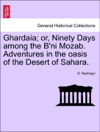 Ghardaia Or Ninety Days Among The Bni Mozab Adventures In The Oasis Of The Desert Of Sahara