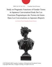 Study on Pragmatic Functions of Gender Terms in Japanese Conversation/Etude Sur Les Fonctions Pragmatiques des Termes de Genre Dans Les Conversations en Japonais (Report)
