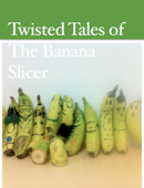 Twisted Tales of The Banana Slicer