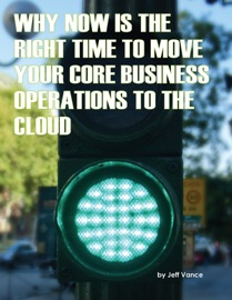 WHY NOW IS THE RIGHT TIME TO MOVE YOUR CORE BUSINESS OPERATIONS TO THE CLOUD