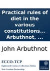 Practical Rules Of Diet In The Various Constitutions And Diseases Of Human Bodies By John Arbuthnot