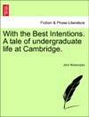 With The Best Intentions A Tale Of Undergraduate Life At Cambridge