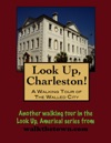 Look Up Charleston A Walking Tour Of Charleston South Carolina Walled City