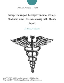 Group Training On The Improvement Of College Students Career Decision Making Self Efficacy Report