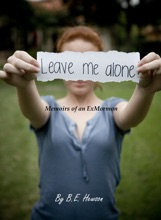 Leave Me Alone: Memoirs Of An Exmormon