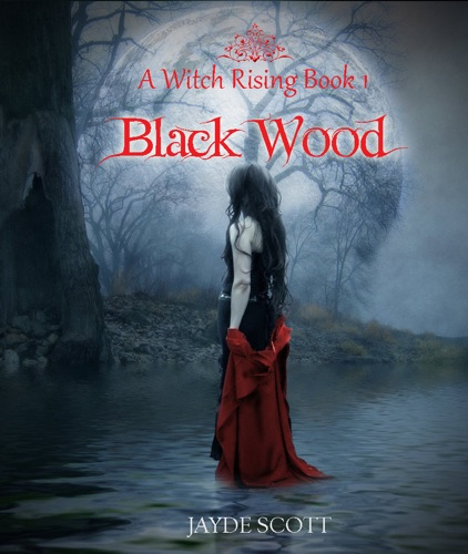Jayde Scott - Black Wood (A Witch Rising Book One)