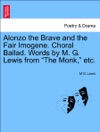 Alonzo The Brave And The Fair Imogene Choral Ballad Words By M G Lewis From The Monk Etc