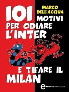 101 motivi per odiare l'Inter e tifare il Milan da Marco Dell'Acqua