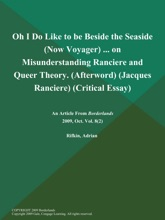 Oh I Do Like to be Beside the Seaside (Now Voyager) ... on Misunderstanding Ranciere and Queer Theory (Afterword) (Jacques Ranciere) (Critical Essay)
