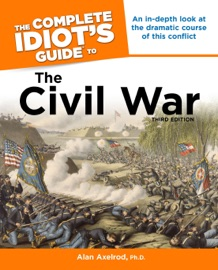 THE COMPLETE IDIOTS GUIDE TO THE CIVIL WAR, 3RD EDITION