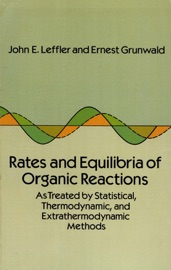 Rates and Equilibria of Organic Reactions - John E. Leffler & Ernest Grunwald