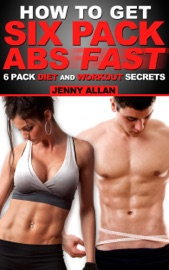 How To Get Six Pack Abs: 6 Pack Diet and Workout Secrets