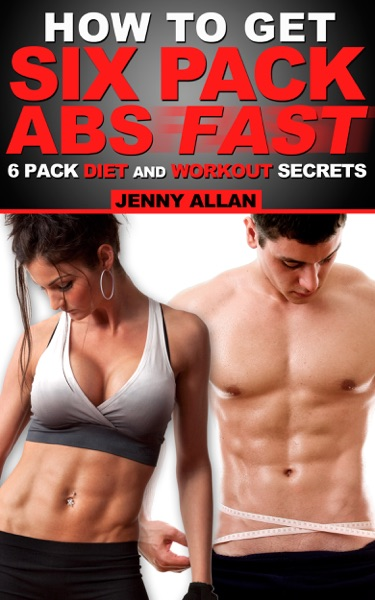 How To Get Six Pack Abs: 6 Pack Diet and Workout Secrets - Jenny Allan book cover