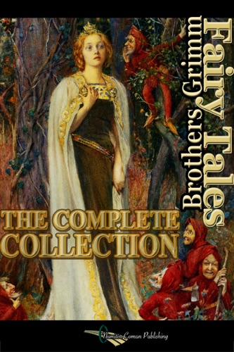 The Brothers Grimm - Fairy Tales - The Complete Collection