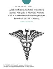 Antibiotic Sensitivity Pattern of Common Bacterial Pathogens in NICU and Neonatal Ward in Hamedan Province of Iran (Neonatal Intensive Care Unit ) (Report)