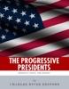 The Progressive Presidents: The Lives Of Theodore Roosevelt, Woodrow Wilson, Franklin D. Roosevelt, And Lyndon B. Johnson