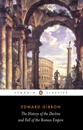 Edward Gibbon - The History of the Decline and Fall of the Roman Empire