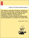 The History Of Ancient America Anterior To The Time Of Columbus Proving The Identity Of The Aborigines With The Tyrians And Israelites And The Introduction Of Christianity Into The Western Hemisphere By The Apostle St Thomas The Tyrian Ra