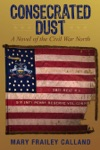 Consecrated Dust A Novel Of The Civil War North