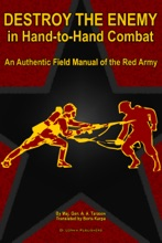 Destroy the Enemy in Hand-to-Hand Combat (An Authentic Field Manual of the Red Army)