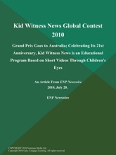 Kid Witness News Global Contest 2010; Grand Prix Goes to Australia; Celebrating Its 21st Anniversary, Kid Witness News is an Educational Program Based on Short Videos Through Children's Eyes