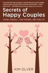 Secrets Of Happy Couples Loving Yourself Your Partner And Your Life