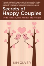 Secrets Of Happy Couples: Loving Yourself, Your Partner, And Your Life