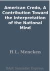 American Credo A Contribution Toward The Interpretation Of The National Mind