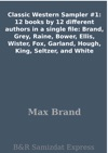 Classic Western Sampler 1 12 Books By 12 Different Authors In A Single File Brand Grey Raine Bower Ellis Wister Fox Garland Hough King Seltzer And White