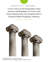 A New Twist To An On-Going Debate About Securities Self-Regulation: It's Time To End Finra's Federal Income Tax Exemption (Part 1) (Financial Industry Regulatory Authority)