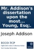 Mr. Addison's Dissertation Upon The Most Celebrated Roman Poets: Also An Essay Upon The Roman Elegiac Poets. By Major Pack. The Third Edition. To Which Is Added, An Essay Upon Mr. Addison's Writings. By R. Young, Esq;.