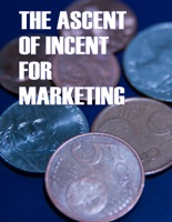 The Ascent of Incent for Marketing