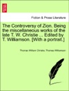 The Controversy Of Zion Being The Miscellaneous Works Of The Late T W Christie  Edited By T Williamson With A Portrait